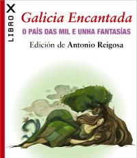 """Este venres, 31 de xullo, preséntase na Librería Bahía, en Foz, """"Galicia Encantada. O país das mil e unha fantasías"""", de Antonio Reigosa. A actividade está organizada por Mariña Patrimonio e Bahía."""